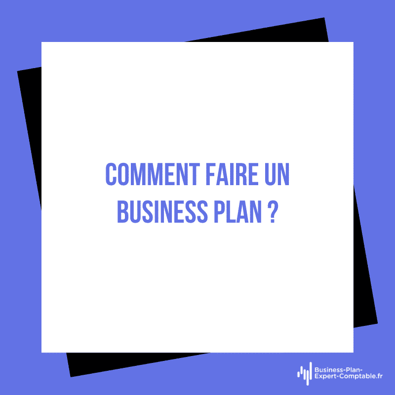 Comment faire un Business Plan ?