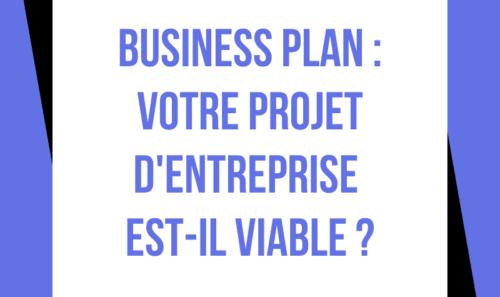Business Plan : votre projet d'entreprise est-il viable ?