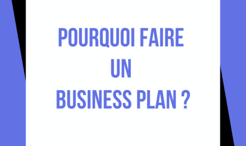 Pourquoi faire un Business Plan ?