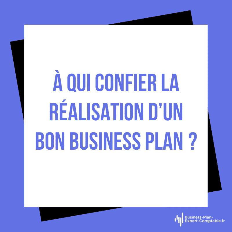 À qui confier la réalisation d'un bon Business Plan?