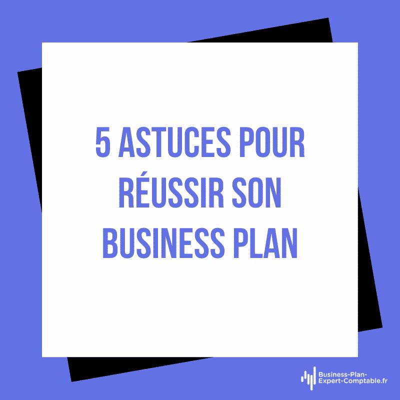 5 astuces pour réussir son Business Plan