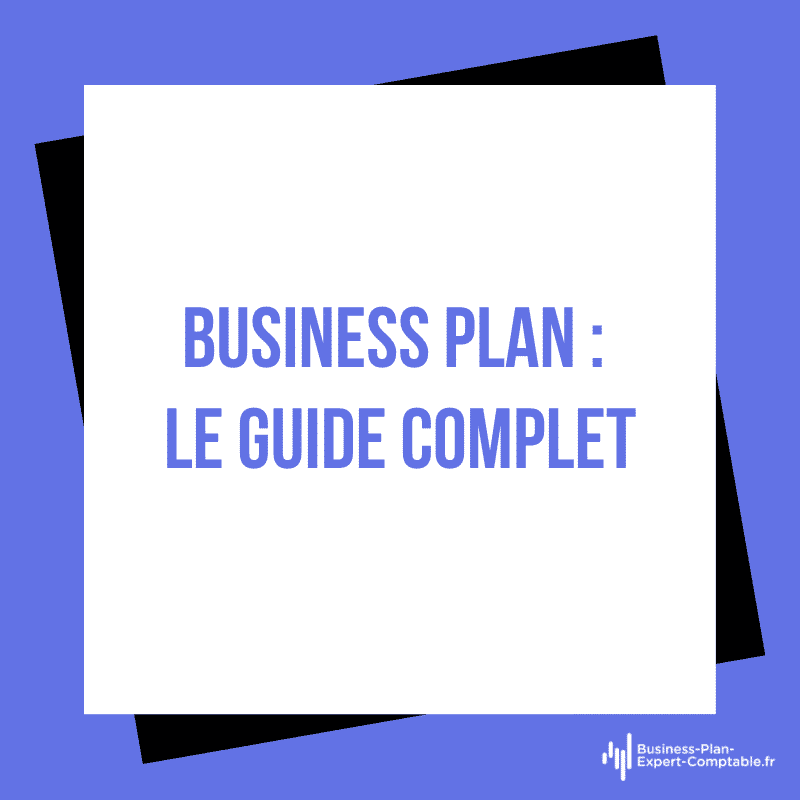 Business Plan : le guide complet