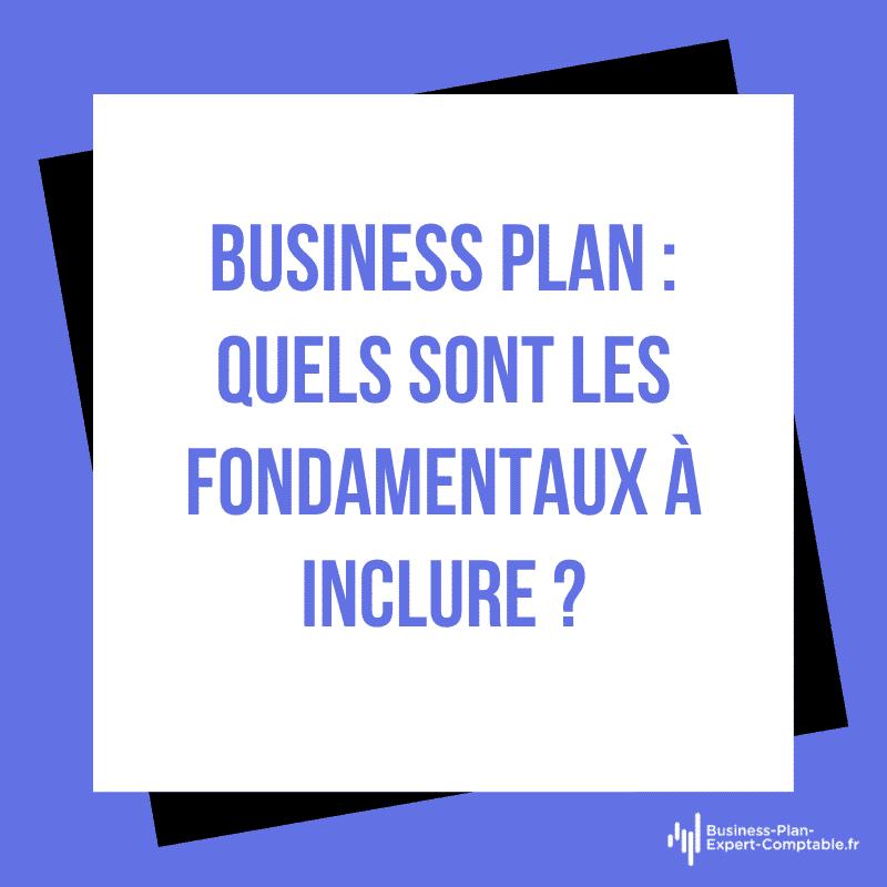 Business Plan : quels sont les fondamentaux à inclure ?
