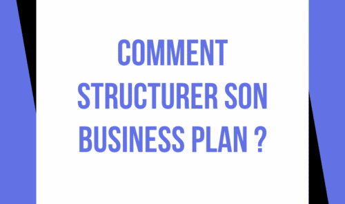 Comment structurer son Business Plan ?