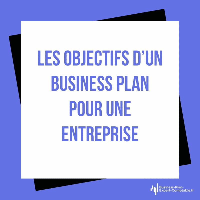 Les objectifs d'un Business Plan pour une entreprise