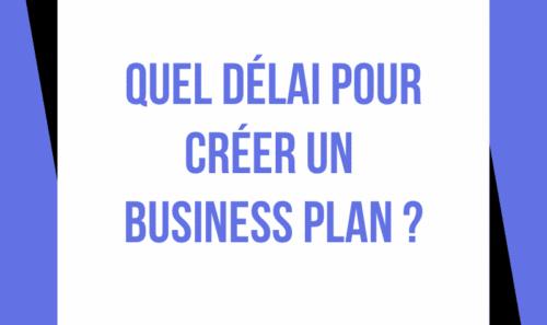 Quel délai pour créer un Business Plan ?