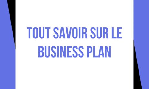 Tout savoir sur le Business Plan